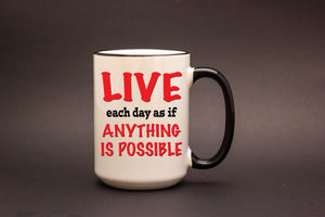 Live Each Day as if Anything is Possible