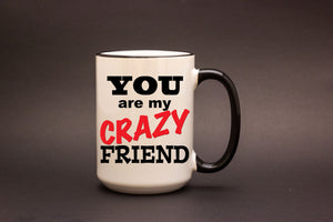 You are my Crazy Friend