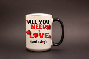 All You Need is Love...and a Dog 15oz MUG