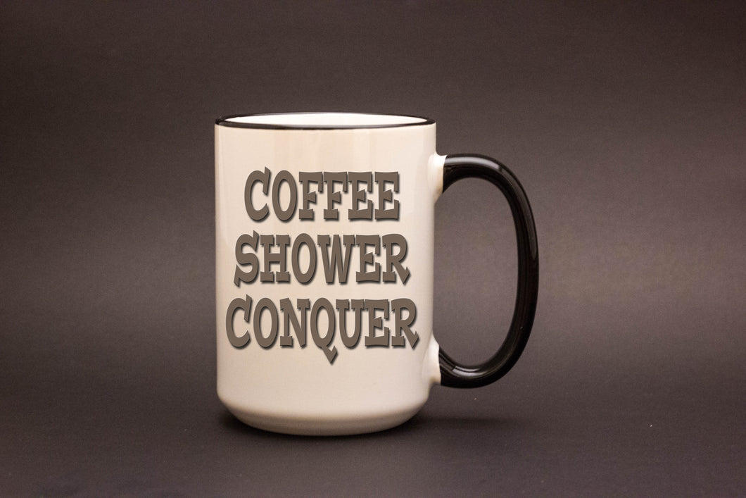Coffee Shower Conquer 15oz MUG