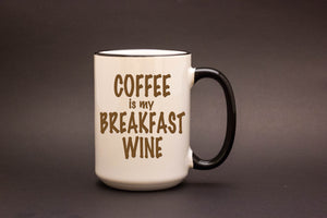 Coffee is my Breakfast Wine