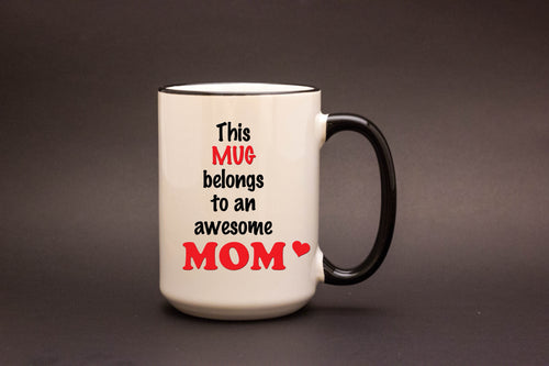 This MUG Belongs to an Awesome Mom