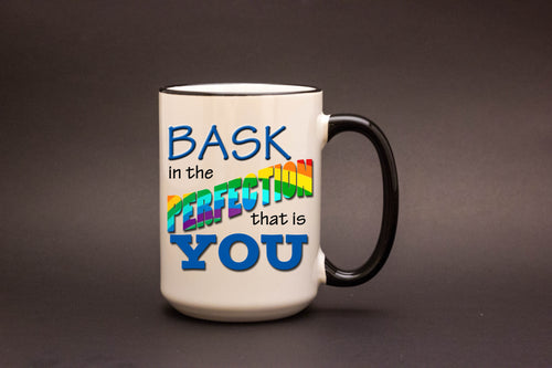 Bask in the Perfection 15oz MUG