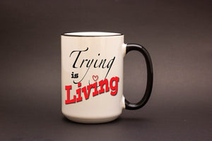 Trying is Living