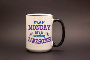 Okay Monday, Let's do Something Awesome