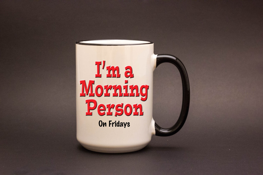 I'm a Morning Person. On Fridays