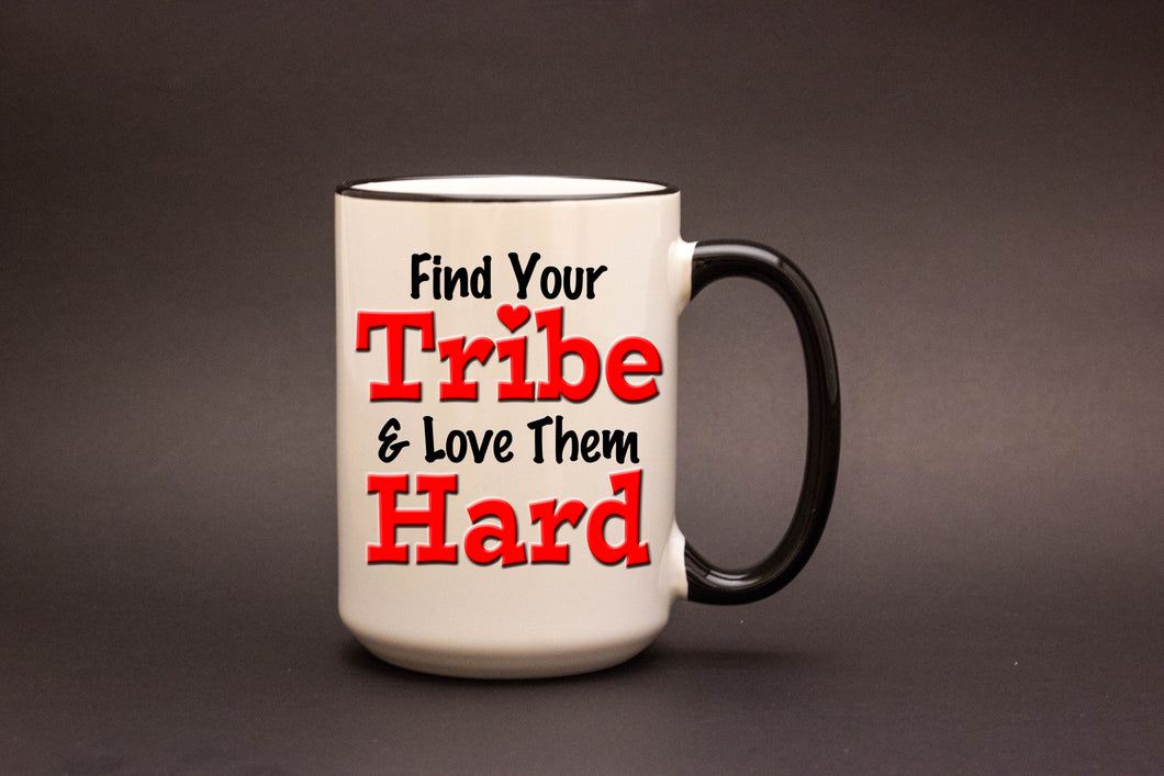 Find Your Tribe & Love Them Hard