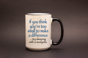 If you think you're too small to make a difference...