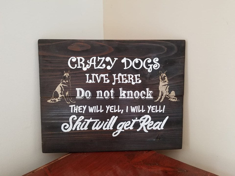 Crazy Dogs Live Here. Do Not Knock. They Will Bark, I Will Yell. Shit will Get Real
