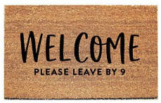 Welcome - Please leave by 9 (custom doormat)