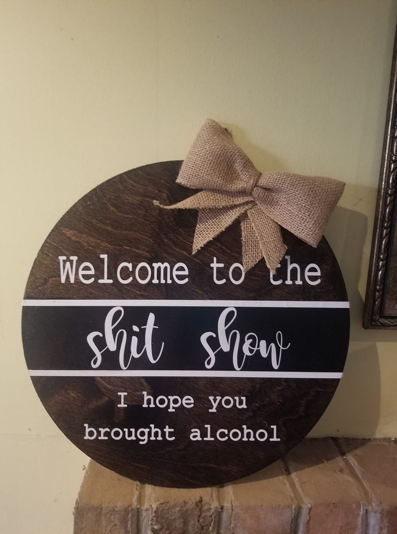 Welcome to the Shit Show - Hope you brought alcohol