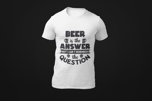 Beer is the answer but I forgot the questions _funny_sarcastic_graphci