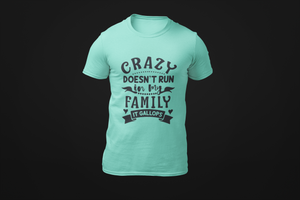 Crazy doesn't run in my family.....it gallops _Funny_Sarcastic_Graphic