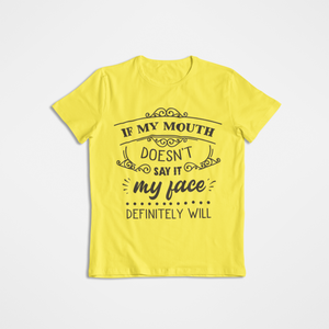 If my mouth doesn't say it, my face definitely will _ funny tee_ graphic tee_ sarcastic tee