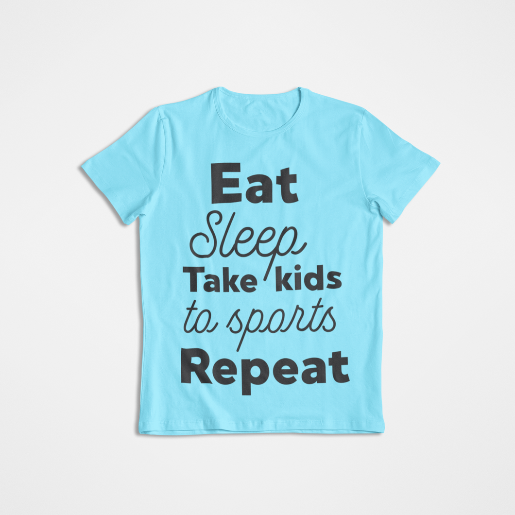 Eat Sleep Take Kids to Sports Repeat _ funny _ sarcastic _ graphic tee