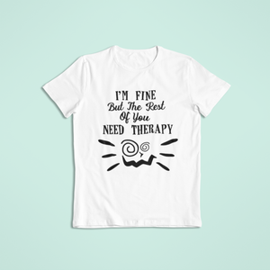 I'm fine but the rest of you need therapy Funny T-shirt