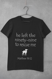 He left the 99 to rescue me - Matthew 18:12