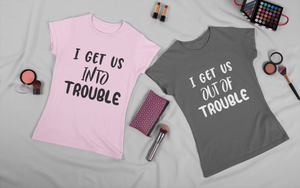 Into trouble - Out of trouble - best friends shirts
