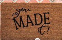 You Made it (custom doormat)