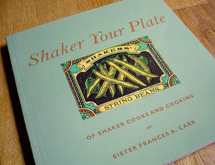 Shaker Your Plate: Of Shaker Cooks and Cooking by Sister Frances A. Carr