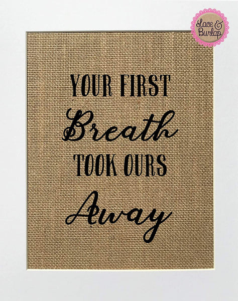 8x10 UNFRAMED Your first breath took ours away/Burlap Print Sign/Rustic Country Shabby Chic Vintage/Baby Room Child Nursery Decor Sign Baby Shower