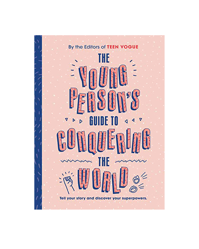 A Young Person's Guide To Conquering The World by Teen Vogue