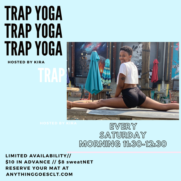 Trap yoga with Kira Every Saturday 11:30am!
