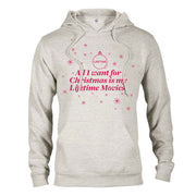 Lifetime All I Want for Christmas is My Lifetime Movies Fleece Hooded Sweatshirt