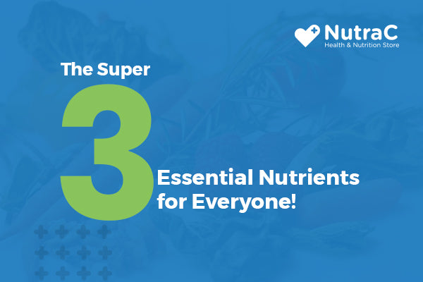 The Super Three Essential Nutrients for Everyone