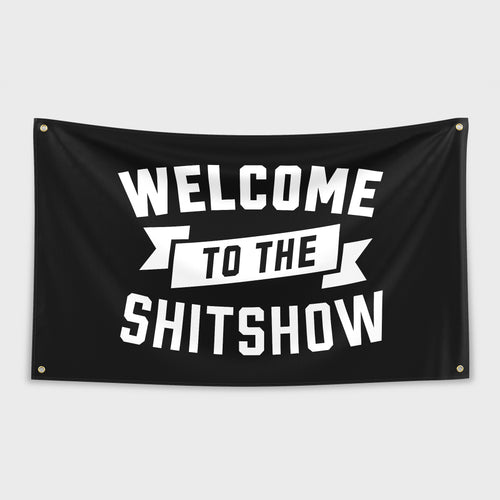 Welcome To The Shitshow Flag
