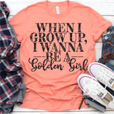 ***PRE ORDER*** Screen Print Transfer -  When I Grow Up I Wanna Be A Golden Girl - Black