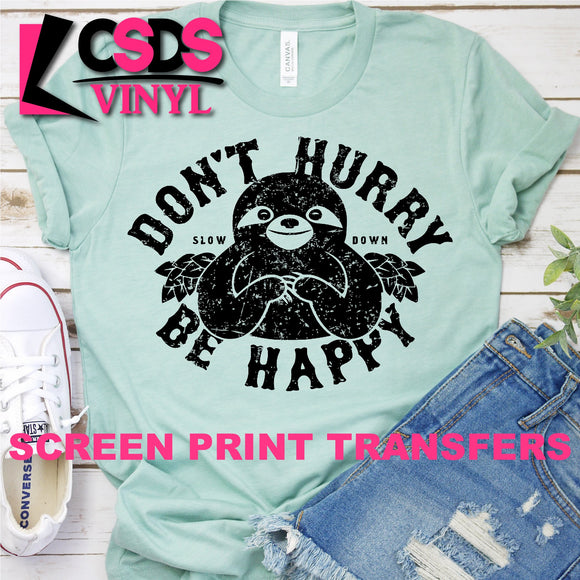 ***PRE ORDER*** Screen Print Transfer - Don't Hurry Be Happy - Black