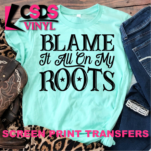 Screen Print Transfer - Blame It All On My Roots - Black
