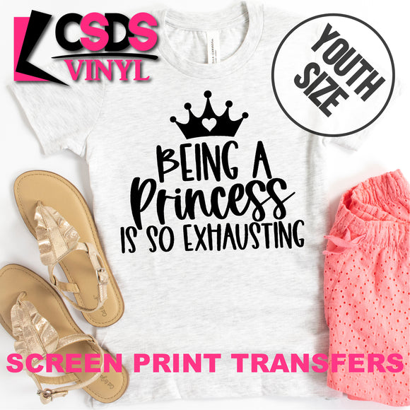 Screen Print Transfer - Being a Princess is So Exhausting YOUTH - Black