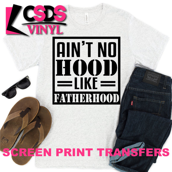 Screen Print Transfer - Ain't No Hood Like Fatherhood  - Black