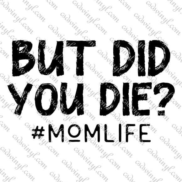 SVG0065 - But Did You Die? #Momlife - SVG Cut File