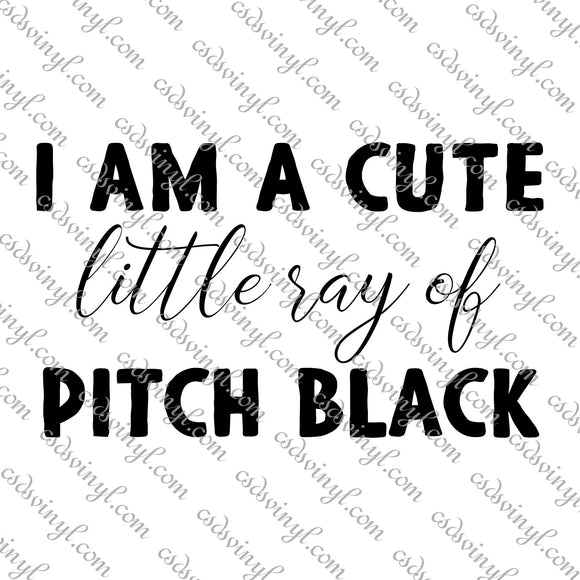SVG0105 - I'm a Cute Little Ray of Pitch Black - SVG Cut File