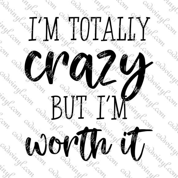 SVG0107 - I'm Totally Crazy But I'm Worth It - SVG Cut File