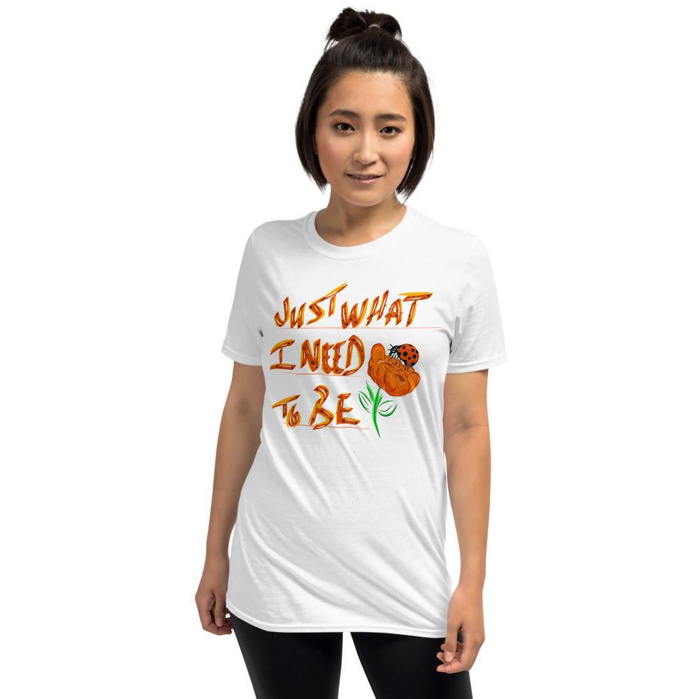 Just what I Need To Be;  Short-Sleeve Unisex T-Shirt