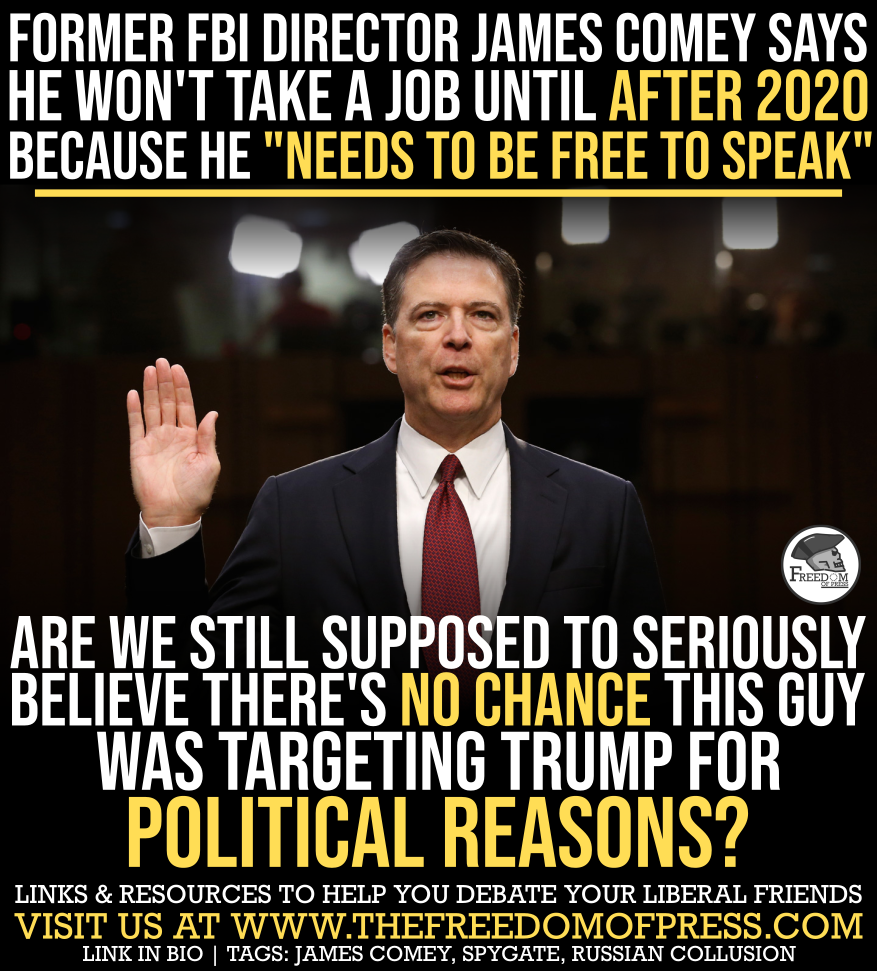 COMEY REFUSES TO WORK UNTIL AFTER 2020- NEEDS TO BE FREE TO BASH TRUMP