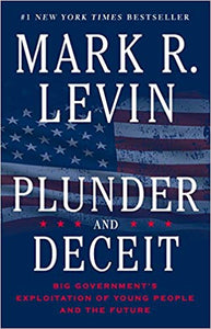 PLUNDER AND DECEIT: BIG GOVERNMENT'S EXPLOITATION OF YOUNG PEOPLE AND THE FUTURE | MARK LEVIN