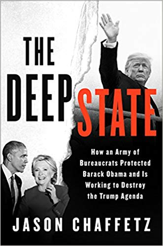 THE DEEP STATE: HOW AN ARMY OF BUREAUCRATS PROTECTED BARACK OBAMA AND IS WORKING TO DESTROY THE TRUMP AGENDA | JASON CHAFFETZ