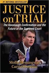JUSTICE ON TRIAL: THE KAVANAUGH CONFIRMATION AND THE FUTURE OF THE SUPREME COURT: MOLLIE HEMINGWAY, CARRIE SEVERINO