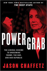POWER GRAB: THE LIBERAL SCHEME TO UNDERMINE TRUMP, THE GOP, AND OUR REPUBLIC | JASON CHAFFETZ