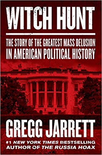 WITCH HUNT: THE STORY OF THE GREATEST MASS DELUSION IN AMERICAN POLITICAL HISTORY | GREGG JARRETT