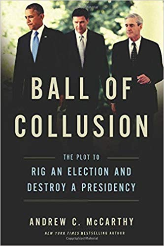 BALL OF COLLUSION: THE PLOT TO RIG AN ELECTION AND DESTROY A PRESIDENCY | ANDREW MCCARTHY