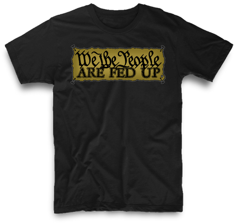 WE THE PEOPLE ARE FED UP | UNISEX
