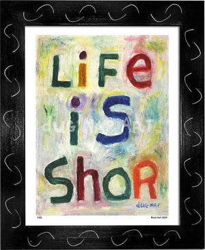 P425 - Life Is Shor Framed Print / Small (8.5 X 11) Black Art