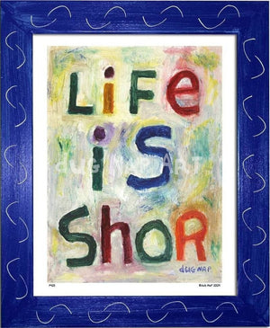 P425 - Life Is Shor Framed Print / Small (8.5 X 11) Blue Art
