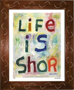 P425 - Life Is Shor Framed Print / Small (8.5 X 11) Brown Art
